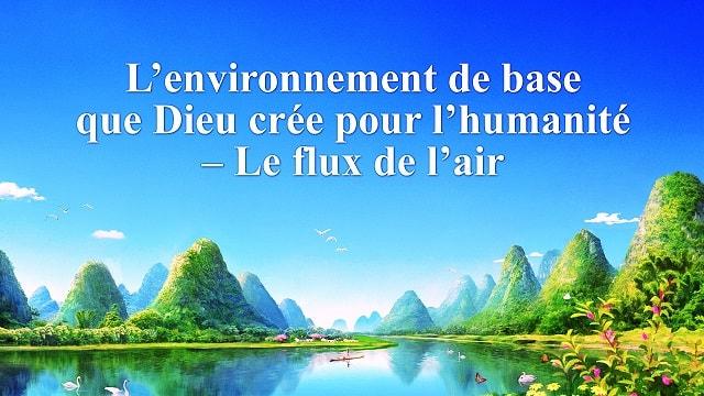L'environnement de base que Dieu crée pour l'humanité – Le flux de l'air