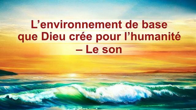 L'environnement de base que Dieu crée pour l'humanité – Le son