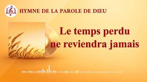 Chant chrétien « Le temps perdu ne reviendra jamais » L'avertissement des derniers jours de Dieu