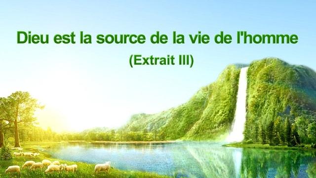Parole de Dieu « Dieu est la source de la vie de l'homme » (Extrait 3)