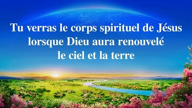 Parole de Dieu « Tu verras le corps spirituel de Jésus lorsque Dieu aura renouvelé le ciel et la terre »